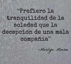 I prefer the quiteness of solitude, rather than the deception of bad company - Marilyn Monroe The Words, More Than Words, Favorite Quotes, Best Quotes, Love Quotes, Inspirational Quotes, Words Quotes, Sayings, Quotes En Espanol