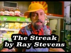 """lol another one I plum forgot about  """" you get your closes on!!! """" Ray Stevens - The Streak"""