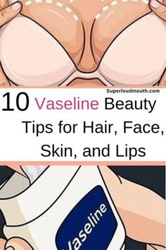 Follow these vaseline beauty tips for hair, face, skin and lips