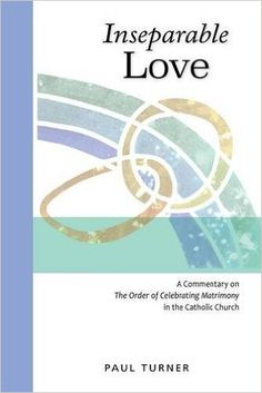 40 best sacrament holy orders images on pinterest catholic inseparable love a commentary on the order of celebrating matrimony in the catholic church fandeluxe Choice Image