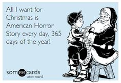 All I want for Christmas is American Horror Story every day, 365 days of the year!