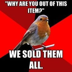 """yes! some people are so stupid! Then """"Well why didn't you guys make sure you had enough?!"""" """"WELL MAYBE WE HAD A TON AND WE SOLD MORE THAN EXPECTED AND YOU WAITIN TIL THE LAST DAY OF THE SALE!!!"""" Ugh. I hate working retail!"""