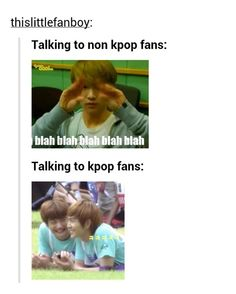 Very Funny And So True Meme About Talking To Kpop Fans And Non Kpop Fans Very Relatable When I Talk To A Friend Who Als Funny Kpop Memes Kpop Funny Kpop Memes