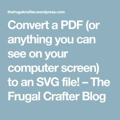 Convert a PDF (or anything you can see on your computer screen) to an SVG file! – The Frugal Crafter Blog