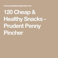 120 Cheap & Healthy Snacks - Prudent Penny Pincher