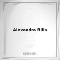 Alexandra Bilis: Page about Alexandra Bilis #member #website #sysoon #about