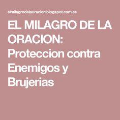EL MILAGRO DE LA ORACION: Proteccion contra Enemigos y Brujerias