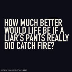 "Yep lol but really EVERYTIME I SEE ""LIAR LIAR PANTS ON FIRE"" I THINK OF PATRICK SAYING ""LIAR LIAR PLANTS FOR HIRE"""