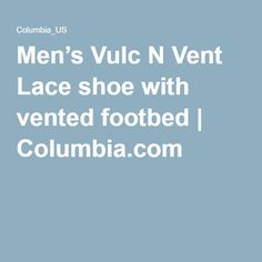 Men's Vulc N Vent Lace shoe with vented footbed | Columbia.com
