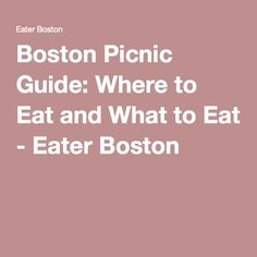 Boston Picnic Guide: Where to Eat and What to Eat - Eater Boston