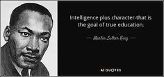 Intelligence plus character-that is the goal of true education.