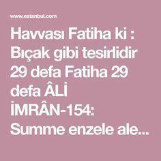 Havvası Fatiha ki : Bıçak gibi tesirlidir 29 defa Fatiha 29 defa ÂLİ İMRÂN-154: Summe enzele aleykum min ba'dil gammi emeneten nuâsen yagşâ tâifeten minkum,...
