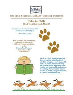 Tales for Tails Every second Tuesday of the month (November 8) — 6:30-7:30 PM Branch Library, 2145 Johnson Road Kids in grades K-8 can practice reading with a dog from C.H.A.M.P. Assistance Dogs. Q…