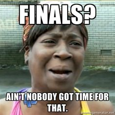 Finals? what finals? #exams #ughhh