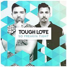 Tough Love - So Freakin Tight