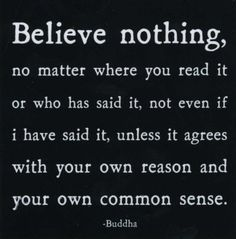 Again & again, I grasp this quote as inspiration and my rising, like a lotus, from the mire & mud of critical, hell-threatening christianity...my way or no way.  Peace & love are realities, throught the teaching of Buddha.