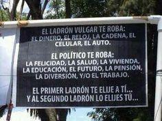 El ladrón vulgar te elige a ti...  Al ladrón político lo eliges tu