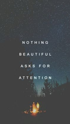 Nothing Beautiful Asks For Attention   Quotes, Inspiring