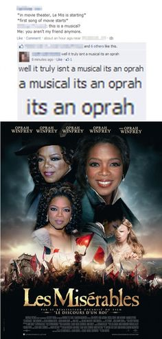 Its an oprah. Les Miserables is an OPRAH! I think this is the funniest thing I've seen in...like...all of today.