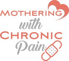 Mothering with Chronic Pain: 6 Things I'd like other mom's with chronic pain to know.