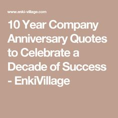 10 Year Company Anniversary Quotes To Celebrate A Decade