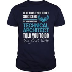 If At First You Don't Succeed Try Doing What Your Technical Architect Told You To Do The First Time T-Shirt, Hoodie Technical Architect