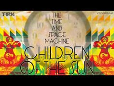 Children Of The Sun by The Time & Space Machine