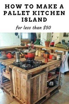How to make a lovely pallet island for the kitchen for less than $50