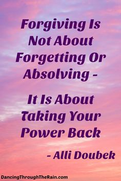 Forgiving Is Not About Forgetting Or Absolving, It Is Taking Your Power Back - A wise person once said that hatred is like you drinking poison and waiting for someone else to die. Find a way to release the poison - not for them, but for you.