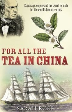 For All the Tea in China: Espionage, Empire and the Secret Formula for the World's Favourite Drink by Rose, Sarah [01 April 2010]  US $33.65 & FREE Shipping  #bigboxpower