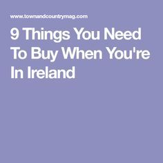 9 Things You Need To Buy When You're In Ireland