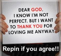 Dear God, I know I'm not perfect, but I want to thank you for loving me anyway ~~I Love the Bible and Jesus Christ, Christian Quotes and verses.