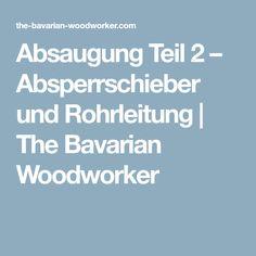 Absaugung Teil 2 – Absperrschieber und Rohrleitung   The Bavarian Woodworker