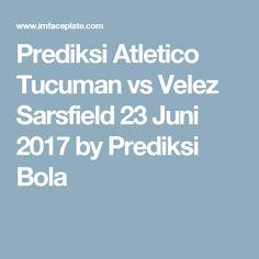 Prediksi Atletico Tucuman vs Velez Sarsfield 23 Juni 2017 by Prediksi Bola