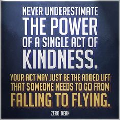 Never underestimate the power of a single act of kindness.  #zerosophy