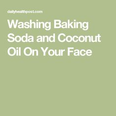 Washing Baking Soda and Coconut Oil On Your Face
