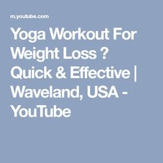 Yoga Workout For Weight Loss ♥ Quick & Effective   Waveland, USA - YouTube