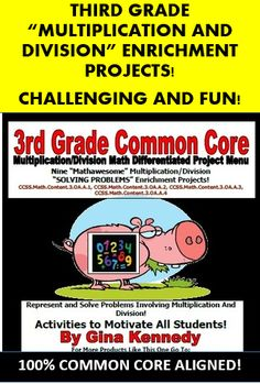 "CHALLENGING 3RD GRADE COMMON CORE MULTIPLICATION AND DIVISION ENRICHMENT PROJECTS! A GREAT WAY TO CHALLENGE YOUR EARLY FINISHERS, GIFTED STUDENTS OR THE ENTIRE CLASS!   This a must have for any common core classroom. Nine creative differentiated ""Multiplication/Division ""SOLVING PROBLEMS!"" math projects that correlate with the following standards: CCSS.Math.Content.3.OA.A.1, 1CCSS.Math.Content.3.OA.A.2, CCSS.Math.Content.3.OA.A.3, CCSS.Math.Content.3.OA.A.4"