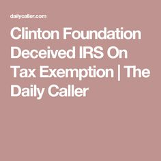 Clinton Foundation Deceived IRS On Tax Exemption | The Daily Caller