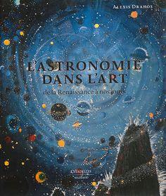 L'astronomie dans l'art : de la Renaissance à nos jours  Alexis Drahos      La…
