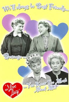 Television - I Love Lucy, We'll Always be Best Friends ... Lucille Ball and Vivian Vance (Lucy and Ethel)