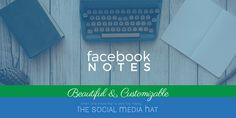 Facebook has rolled out an update to Notes to make it more beautiful and customizable, encouraging the writing and sharing of long-form content.