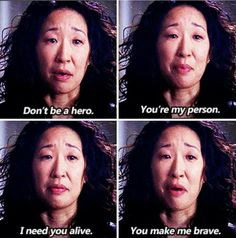 """Don't be a hero. You're my person. I need you alive. You make me brave."" Cristina Yang to Meredith Grey, Grey's Anatomy Season 10 finale quotes"