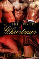 All She Wants 4 Christmas, an ebook by Jessica Lee at Smashwords