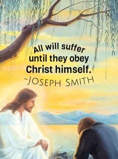 #ldsquotes #josephsmith #obedience #suffering #repentance #atonement #jesus #christ All will suffer until they obey Christ himself. #christian