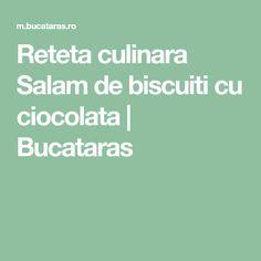 Reteta culinara Salam de biscuiti cu ciocolata   Bucataras
