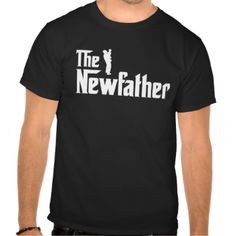 The Newfather. The perfect shirt for the first time Dad First Time Dad Gifts, Gifts For New Dads, Dad To Be Shirts, Boys T Shirts, Tee Shirts, Baby Shower Shirts, Baby Shirts, New Daddy, Graduation Shirts