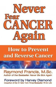 Never Fear Cancer Again: How to Prevent and Reverse Cancer