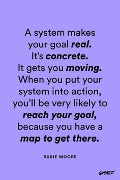 When you put one into action, you'll actually have a map to get where you want. #greatist http://greatist.com/live/create-a-system-to-help-you-with-any-goal