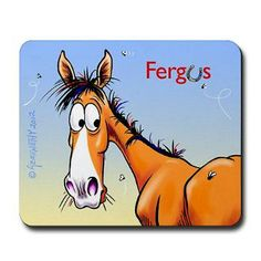 Fergus (ad the dreaded horsefly) on a mouse pad. http://www.cafepress.com/fergusthehorse.730492202